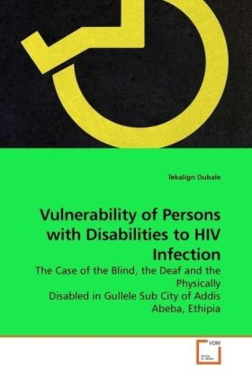 Vulnerability of Persons with Disabilities to HIV Infection - The Case of the Blind, the Deaf and the Physically Disabled in Gullele Sub City of Addis Abeba, Ethipia