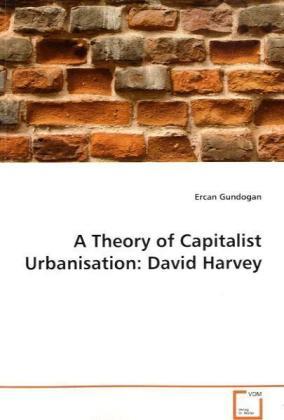 A Theory of Capitalist Urbanisation: David Harvey