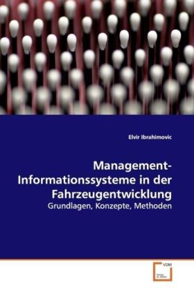 Management-Informationssysteme in der  Fahrzeugentwicklung - Grundlagen, Konzepte, Methoden - Ibrahimovic, Elvir