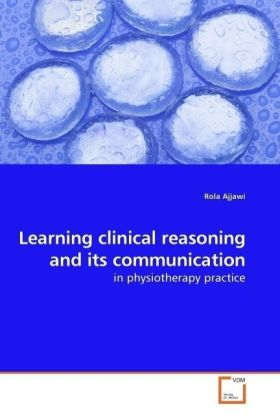 Learning clinical reasoning and its communication - in physiotherapy practice