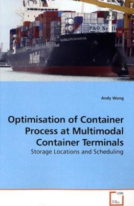 Optimisation of Container Process at Multimodal Container Terminals - Storage Locations and Scheduling