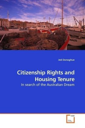 Citizenship Rights and Housing Tenure - In search of the Australian Dream - Donoghue, Jed
