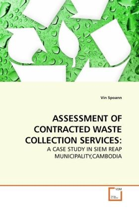 ASSESSMENT OF CONTRACTED WASTE COLLECTION SERVICES: - A CASE STUDY IN SIEM REAP MUNICIPALITY,CAMBODIA - Spoann, Vin