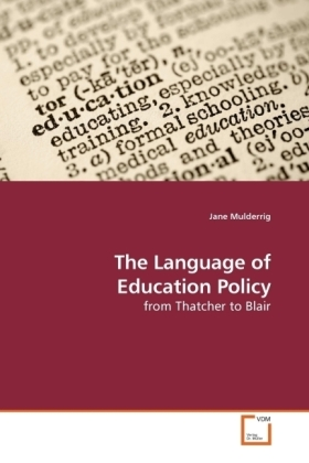 The Language of Education Policy - from Thatcher to Blair
