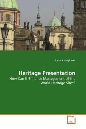 Heritage Presentation - How Can It Enhance Management of the World Heritage Sites? - Shalaginova, Iryna