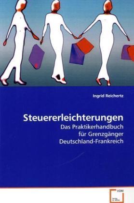 Steuererleichterungen - Das Praktikerhandbuch für Grenzgänger Deutschland-Frankreich - Reichertz, Ingrid