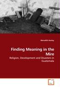 Finding Meaning in the Mire: Religion, Development and Disasters in Guatemala