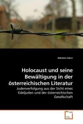 Holocaust und seine Bewältigung in der österreichischen Literatur - Judenverfolgung aus der Sicht eines Edeljuden und der österreichischen Gesellschaft - Harci, Adrienn