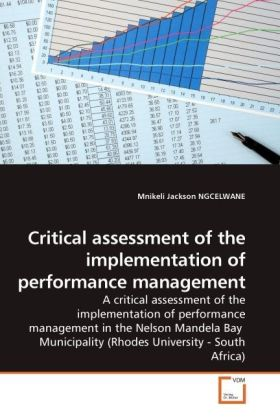 Critical assessment of the implementation of performance management - A critical assessment of the implementation of performance management in the Nelson Mandela Bay Municipality (Rhodes University - South Africa) - Ngcelwane, Mnikeli J.