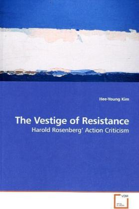 The Vestige of Resistance - Harold Rosenberg  Action Criticism - Kim, Hee-Young