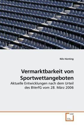 Vermarktbarkeit von Sportwettangeboten - Aktuelle Entwicklungen nach dem Urteil des BVerfG vom 28. März 2006 - Hünting, Nils