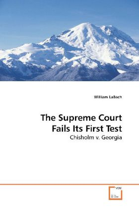 The Supreme Court Fails Its First Test - Chisholm v. Georgia - LaBach, William