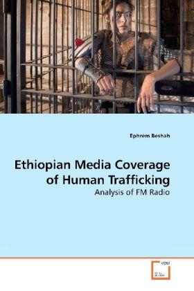 Ethiopian Media Coverage of Human Trafficking - Analysis of FM Radio - Beshah, Ephrem