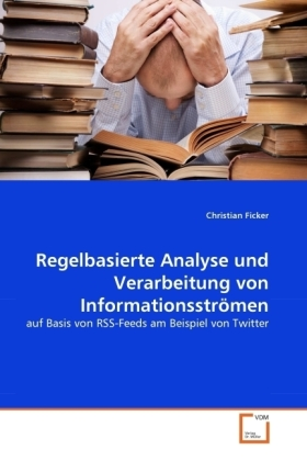 Regelbasierte Analyse und Verarbeitung von Informationsströmen - auf Basis von RSS-Feeds am Beispiel von Twitter - Ficker, Christian