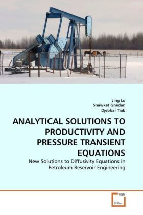 ANALYTICAL SOLUTIONS TO PRODUCTIVITY AND PRESSURE TRANSIENT EQUATIONS - New Solutions to Diffusivity Equations in Petroleum Reservoir Engineering - Lu, Jing / Ghedan, Shawket / Tiab, Djebbar
