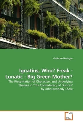Ignatius, Who? Freak - Lunatic - Big Green Mother? - The Presentation of Characters and Underlying Themes in