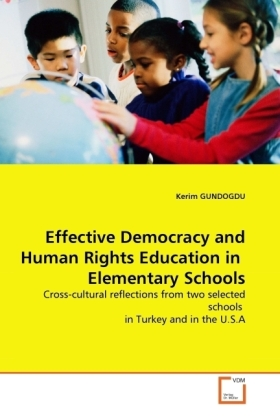 Effective Democracy and Human Rights Education in Elementary Schools - Cross-cultural reflections from two selected schools in Turkey and in the U.S.A - Gundogdu, Kerim