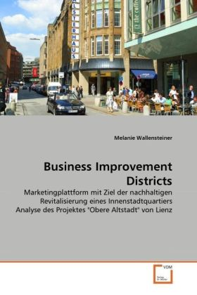 Business Improvement Districts - Marketingplattform mit Ziel der nachhaltigen Revitalisierung eines Innenstadtquartiers Analyse des Projektes