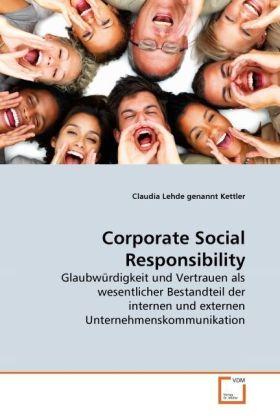Corporate Social Responsibility - Glaubwürdigkeit und Vertrauen als wesentlicher Bestandteil der internen und externen Unternehmenskommunikation - Lehde genannt Kettler, Claudia