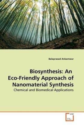 Biosynthesis: An Eco-Friendly Approach of Nanomaterial Synthesis - Chemical and Biomedical Applications - Ankamwar, Balaprasad