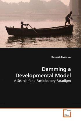 Damming a Developmental Model - A Search for a Participatory Paradigm - Kasbekar, Durgesh