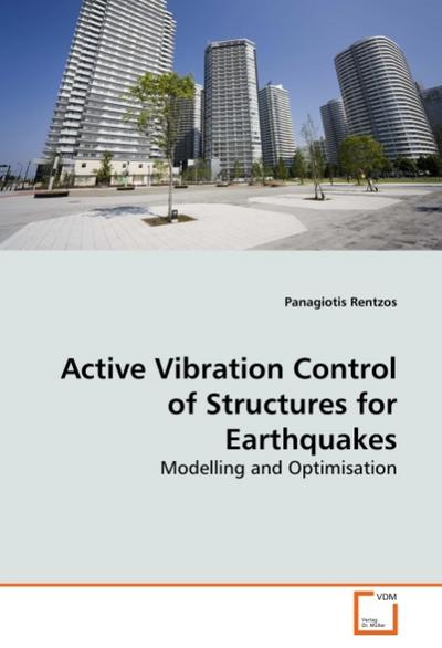 Active Vibration Control of Structures for Earthquakes - Panagiotis Rentzos