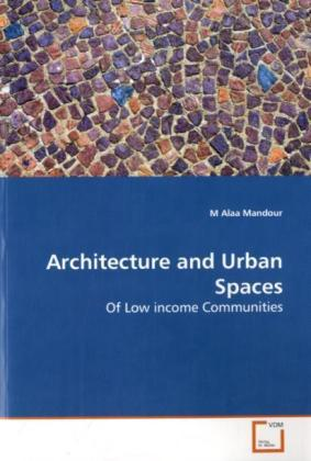 Architecture and Urban Spaces - Of Low income Communities - Mandour, M Alaa