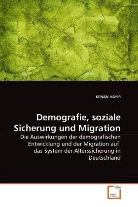 Demografie, soziale Sicherung und Migration - Die Auswirkungen der demografischen Entwicklung und der Migration auf das System der Alterssicherung in Deutschland - Hayir, Kenan