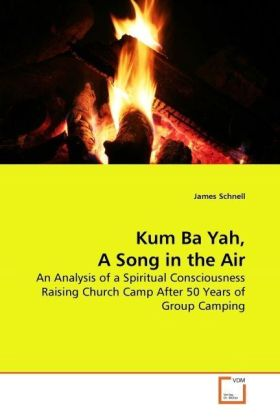 Kum Ba Yah, A Song in the Air - An Analysis of a Spiritual Consciousness Raising Church Camp After 50 Years of Group Camping - Schnell, James