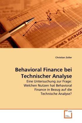Behavioral Finance bei Technischer Analyse - Eine Untersuchung zur Frage: Welchen Nutzen hat Behavioral Finance in Bezug auf die Technische Analyse? - Zoller, Christian