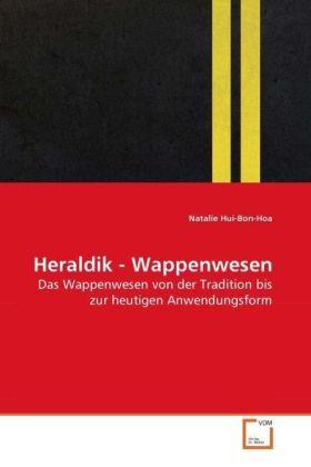Heraldik - Wappenwesen - Das Wappenwesen von der Tradition bis zur heutigen Anwendungsform - Hui-Bon-Hoa, Natalie