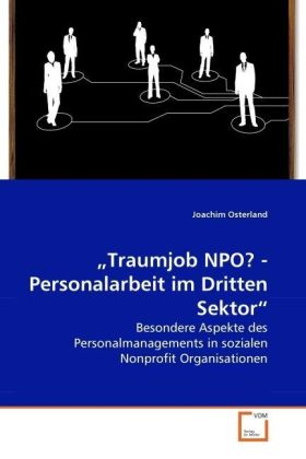 Traumjob NPO? - Personalarbeit im Dritten Sektor - Besondere Aspekte des Personalmanagements in sozialen Nonprofit Organisationen