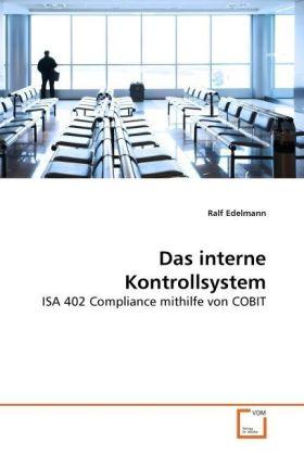Das interne Kontrollsystem - ISA 402 Compliance mithilfe von COBIT - Edelmann, Ralf