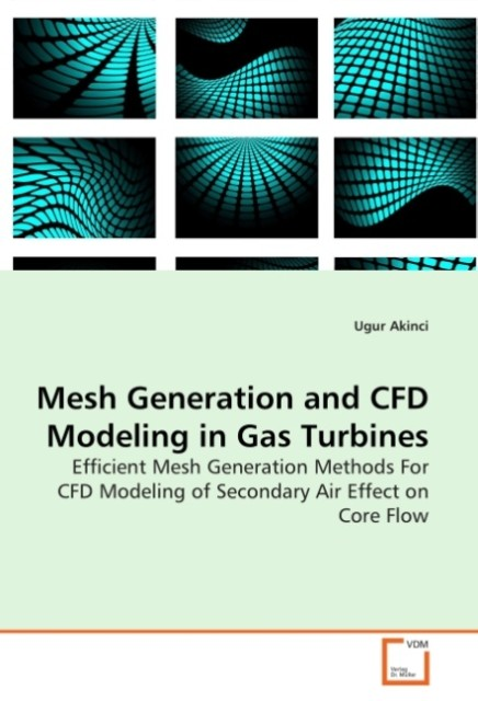 Mesh Generation and CFD Modeling in Gas Turbines als Buch von Ugur Akinci - VDM Verlag Dr. Müller e.K.