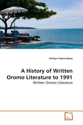 A History of Written Oromo Literature to 1991 - Written Oromo Literature - Bessa, Tesfaye Tolessa