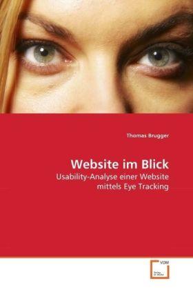 Website im Blick - Usability-Analyse einer Website mittels Eye Tracking - Brugger, Thomas