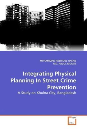 Integrating Physical Planning In Street Crime Prevention - A Study on Khulna City, Bangladesh - Hasan, Muhammad R. / Momin, Abdul