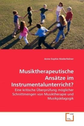 Musiktherapeutische Ansätze im Instrumentalunterricht? - Eine kritische Überprüfung möglicher Schnittmengen von Musiktherapie und Musikpädagogik - Niederfeilner, Anne-Sophie