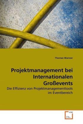 Projektmanagement bei Internationalen Großevents - Die Effizienz von Projektmanagementtools im Eventbereich - Wanner, Thomas