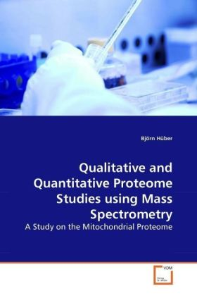 Qualitative and Quantitative Proteome Studies using Mass Spectrometry - A Study on the Mitochondrial Proteome - Hüber, Björn