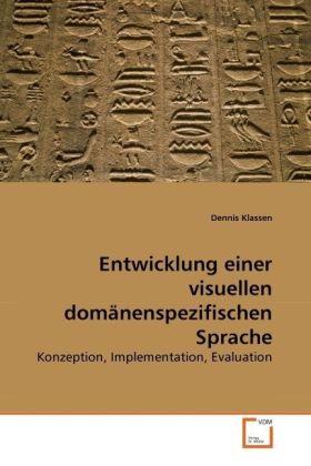 Entwicklung einer visuellen domänenspezifischen Sprache - Konzeption, Implementation, Evaluation - Klassen, Dennis