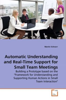Automatic Understanding and Real-Time Support for Small Team Meetings - Building a Prototype based on the