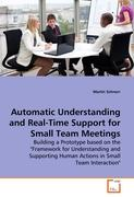 Automatic Understanding and Real-Time Support for Small Team Meetings