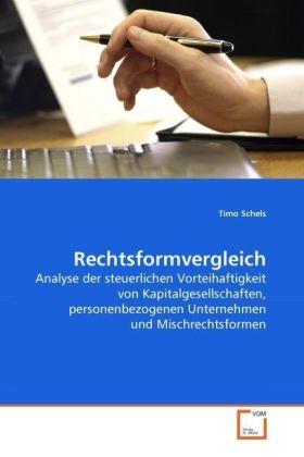 Rechtsformvergleich - Analyse der steuerlichen Vorteihaftigkeit von Kapitalgesellschaften, personenbezogenen Unternehmen und Mischrechtsformen - Schels, Timo