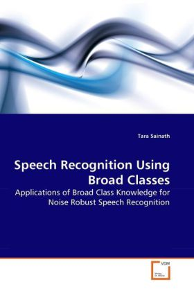 Speech Recognition Using Broad Classes als Buch von Tara Sainath - VDM Verlag