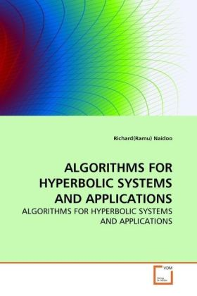 ALGORITHMS FOR HYPERBOLIC SYSTEMS AND APPLICATIONS - ALGORITHMS FOR HYPERBOLIC SYSTEMS AND APPLICATIONS - Naidoo, Richard R.