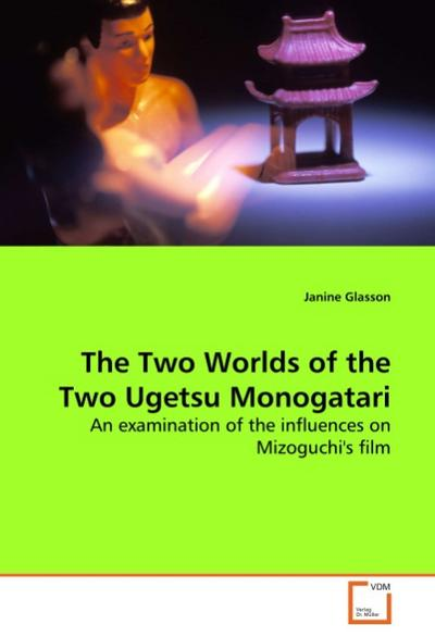 The Two Worlds of the Two Ugetsu Monogatari - Janine Glasson