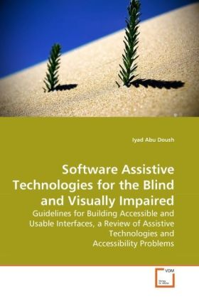 Software Assistive Technologies for the Blind and Visually Impaired - Guidelines for Building Accessible and Usable Interfaces, a Review of Assistive Technologies and Accessibility Problems - Abu Doush, Iyad
