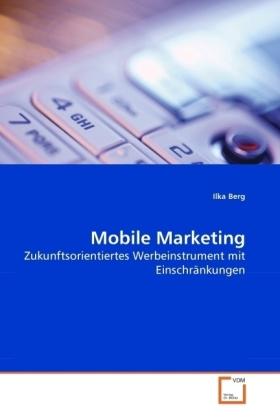 Mobile Marketing - Zukunftsorientiertes Werbeinstrument mit Einschränkungen - Berg, Ilka