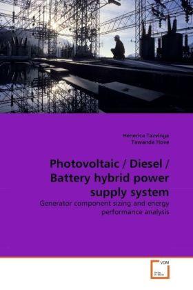 Photovoltaic / Diesel / Battery hybrid power supply system - Generator component sizing and energy performance analysis - Tazvinga, Henerica / Hove, Tawanda